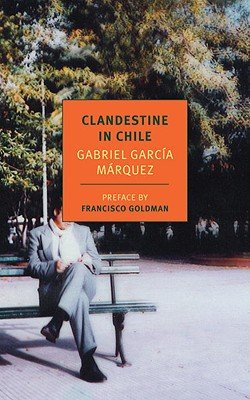 Click for more detail about Clandestine in Chile: The Adventures of Miguel Littin by Gabriel Garcia Marquez