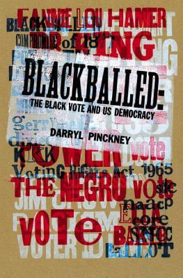 Click for more detail about Blackballed: The Black Vote And Us Democracy by Darryl Pinckney