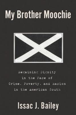 Click for more detail about My Brother Moochie: Regaining Dignity in the Midst of Crime, Poverty, and Racism in the American South by Issac J. Bailey