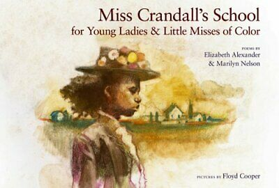 Click for more detail about Miss Crandall's School For Young Ladies & Little Misses Of Color by Elizabeth Alexander and Marilyn Nelson