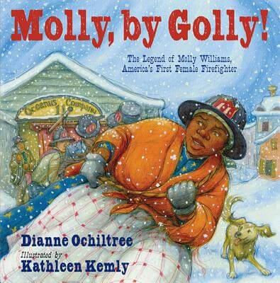Click for a larger image of Molly, by Golly!: The Legend of Molly Williams, America's First Female Firefighter