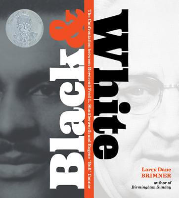 "Click for more detail about Black & White: The Confrontation between Reverend Fred L. Shuttlesworth and Eugene ""Bull"" Connor by Larry Dane Brimner"