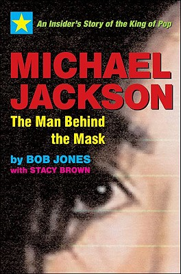 Click for more detail about Michael Jackson: The Man behind the Mask by Bob Jones and Stacy Brown
