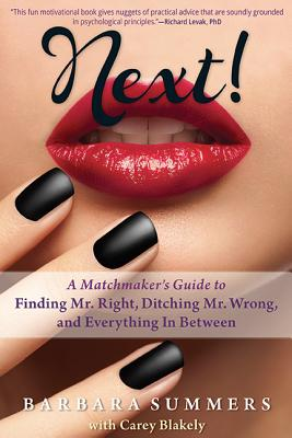Click for more detail about Next!: A Matchmaker's Guide to Finding Mr. Right, Ditching Mr. Wrong, and Everything In Between by Barbara Summers
