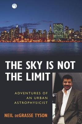 Click for more detail about The Sky Is Not The Limit: Adventures Of An Urban Astrophysicist by Neil deGrasse Tyson
