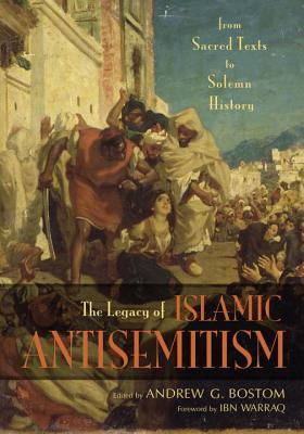 Click for more detail about The Legacy Of Islamic Antisemitism: From Sacred Texts To Solemn History by Andrew G. Bostom