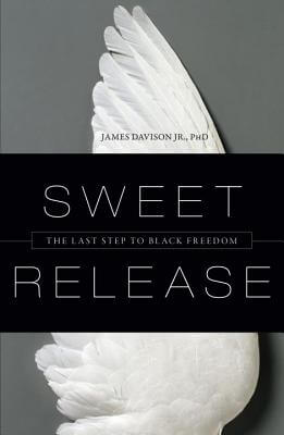 Click for more detail about Sweet Release: The Last Step to Black Freedom by James Davison Jr.
