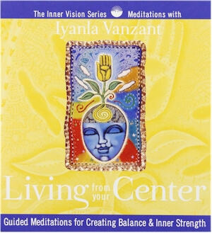 Click for a larger image of Living from Your Center: Guided Meditations for Creating Balance & Inner Strength (Inner Vision Series)