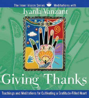 Click for a larger image of Giving Thanks: Teachings And Meditations For Cultivating A Gratitude-Filled Heart (Inner Vision)