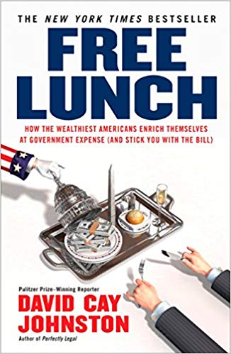 Click for more detail about Free Lunch: How the Wealthiest Americans Enrich Themselves at Government Expense (and Stick You with the Bill) by David Cay Johnston