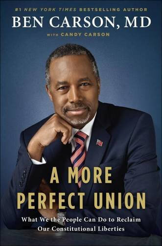 Click for more detail about A More Perfect Union: What We the People Can Do to Reclaim Our Constitutional Liberties by Ben Carson