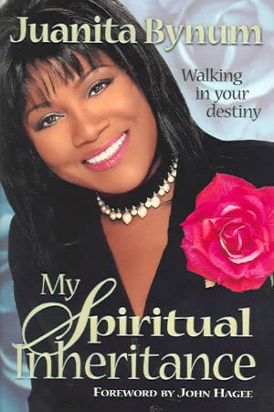 Click for more detail about My Spiritual Inheritance: Walking in your destiny by Juanita Bynum
