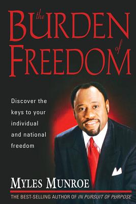 Click for more detail about The Burden Of Freedom by Myles Munroe