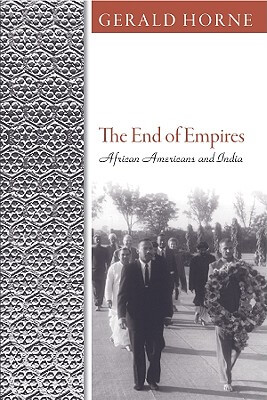 Book Cover The End of Empires: African Americans and India by Gerald Horne