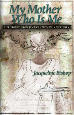 Click for more detail about My Mother Who is Me: Life Stories of Jamaican Women In New York by Jacqueline Bishop