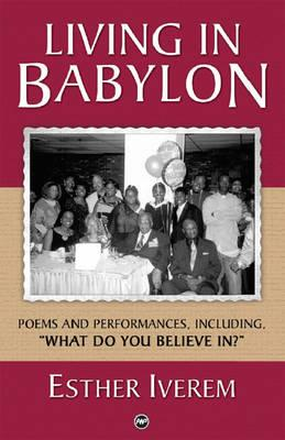 Click for more detail about Living in Babylon: Poems and Performances by Esther Iverem