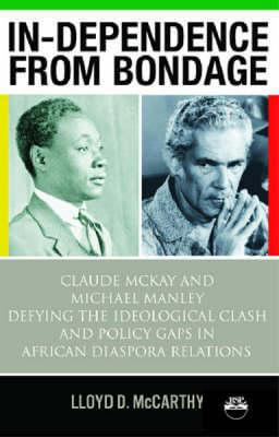 Click for more detail about In-dependence from Bondage: Claude McKay and Michael Manley Defying the Ideological Clash and Policy Gaps in African Diaspora Relations by Lloyd D. McCarthy