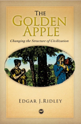 Book Cover The Golden Apple: Changing the Structure of Civilization - Vol. 1 by Edgar J. Ridley
