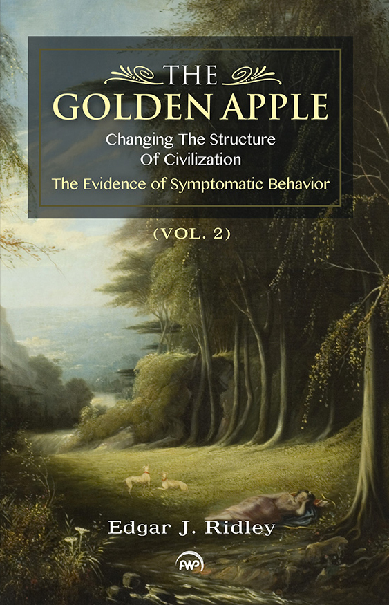 Book Cover The Golden Apple: Changing the Structure of Civilization, The Evidence of Symptomatic Behavior - Vol. 2 by Edgar J. Ridley
