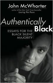 Click for more detail about Authentically Black: Essays For The Black Silent Majority by John McWhorter