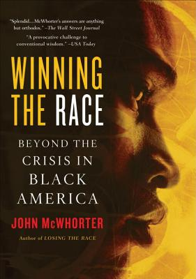 Click for more detail about Winning The Race: Beyond The Crisis In Black America by John McWhorter