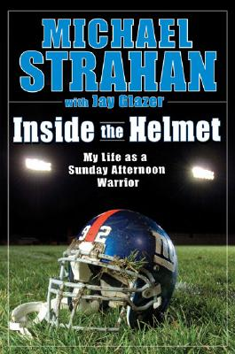 book cover Inside the Helmet: My Life as a Sunday Afternoon Warrior by Michael Strahan