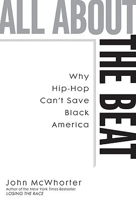 Click for a larger image of All About The Beat: Why Hip-Hop Can't Save Black America