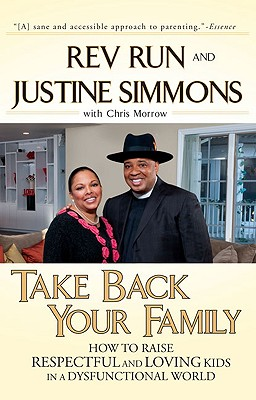 Click for more detail about Take Back Your Family: How To Raise Respectful And Loving Kids In A Dysfunctional World by Rev. Run, Justine Simmons and Chris Morrow
