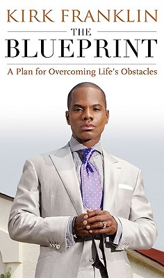 Click for more detail about The Blueprint: A Plan For Living Above Life's Storms by Kirk Franklin and Denene Millner