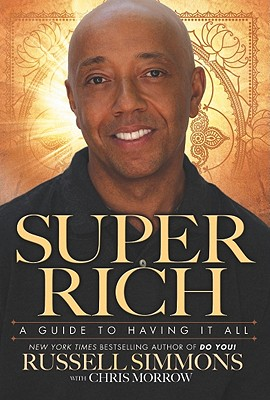 Click for more detail about Super Rich: A Guide To Having It All by Russell Simmons and Chris Morrow