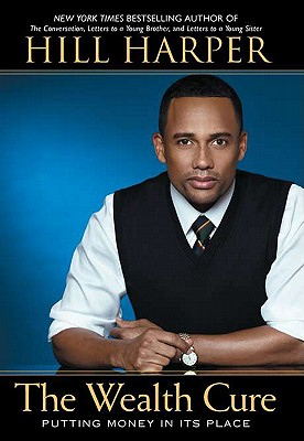Click for more detail about The Wealth Cure: Putting Money In Its Place by Hill Harper