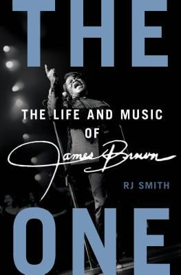 Click for more detail about The One: The Life and Music of James Brown by RJ Smith