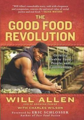 Click for more detail about The Good Food Revolution: Growing Healthy Food, People, and Communities by Will Allen