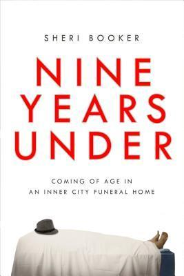 Click for more detail about Nine Years Under: Coming of Age in an Inner-City Funeral Home by Sheri Booker