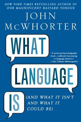 Click for more detail about What Language Is: And What It Isn't and What It Could Be by John McWhorter
