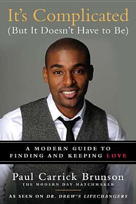 Click for more detail about It's Complicated (But It Doesn't Have to Be): A Modern Guide to Finding and Keeping Love by Paul Carrick Brunson