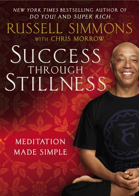 Click for more detail about Success Through Stillness: Meditation Made Simple by Russell Simmons