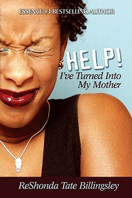 Click for more detail about Help! I've Turned Into My Mother by ReShonda Tate Billingsley