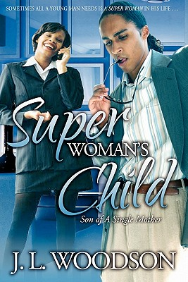 Book Cover Superwoman's Child: Son of a Single Mother by J.L. Woodson