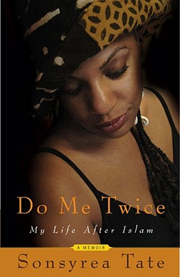 Click for more detail about Do Me Twice: My Life After Islam by Sonsyrea Tate