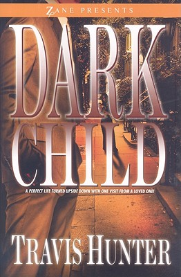 Click for more detail about Dark Child: A Novel (Zane Presents) by Travis Hunter