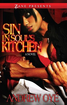 Click for more detail about Sin in Soul's Kitchen: A Novel (Zane Presents) by Andrew Oyé