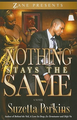 Click for more detail about Nothing Stays the Same (Zane Presents) by Suzetta Perkins