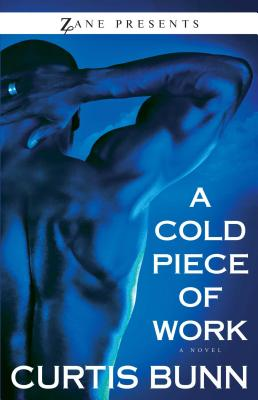 Click for more detail about A Cold Piece Of Work (Zane Presents) by Curtis Bunn