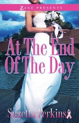 Click for more detail about At the End of the Day: A Novel (Zane Presents) by Suzetta Perkins