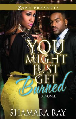 Click for more detail about You Might Just Get Burned: A Novel (Zane Presents) by Shamara Ray