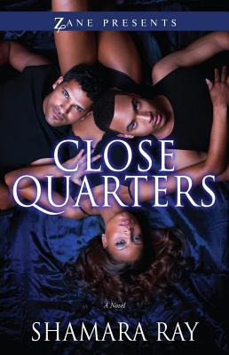 Book Cover Close Quarters: A Novel (Zane Presents) by Shamara Ray