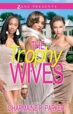 book cover The Trophy Wives: A Novel (Zane Presents) by Charmaine R. Parker