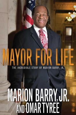 Click for more detail about Mayor For Life: The Incredible Story of Marion Barry Jr. by Marion Barry Jr. and Omar Tyree