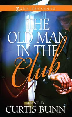 Click for more detail about The Old Man In The Club (Zane Presents) by Curtis Bunn